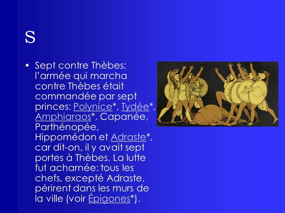 S Sept contre Thèbes: larmée qui marcha contre Thèbes était commandée par sept princes: Polynice*, Tydée*, Amphiaraos*, Capanée, Parthénopée, Hippoméd