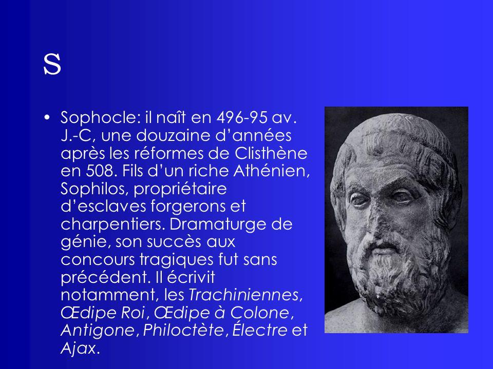 S Sophocle: il naît en 496-95 av. J.-C, une douzaine dannées après les réformes de Clisthène en 508. Fils dun riche Athénien, Sophilos, propriétaire d