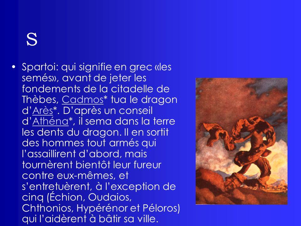 S Spartoi: qui signifie en grec «les semés», avant de jeter les fondements de la citadelle de Thèbes, Cadmos* tua le dragon dArès*. Daprès un conseil
