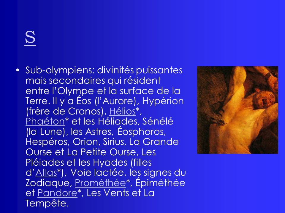 S Sub-olympiens: divinités puissantes mais secondaires qui résident entre lOlympe et la surface de la Terre. Il y a Éos (lAurore), Hypérion (frère de