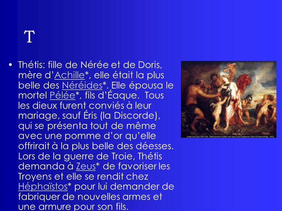 T Thétis: fille de Nérée et de Doris, mère dAchille*, elle était la plus belle des Néréides*. Elle épousa le mortel Pélée*, fils dÉaque. Tous les dieu