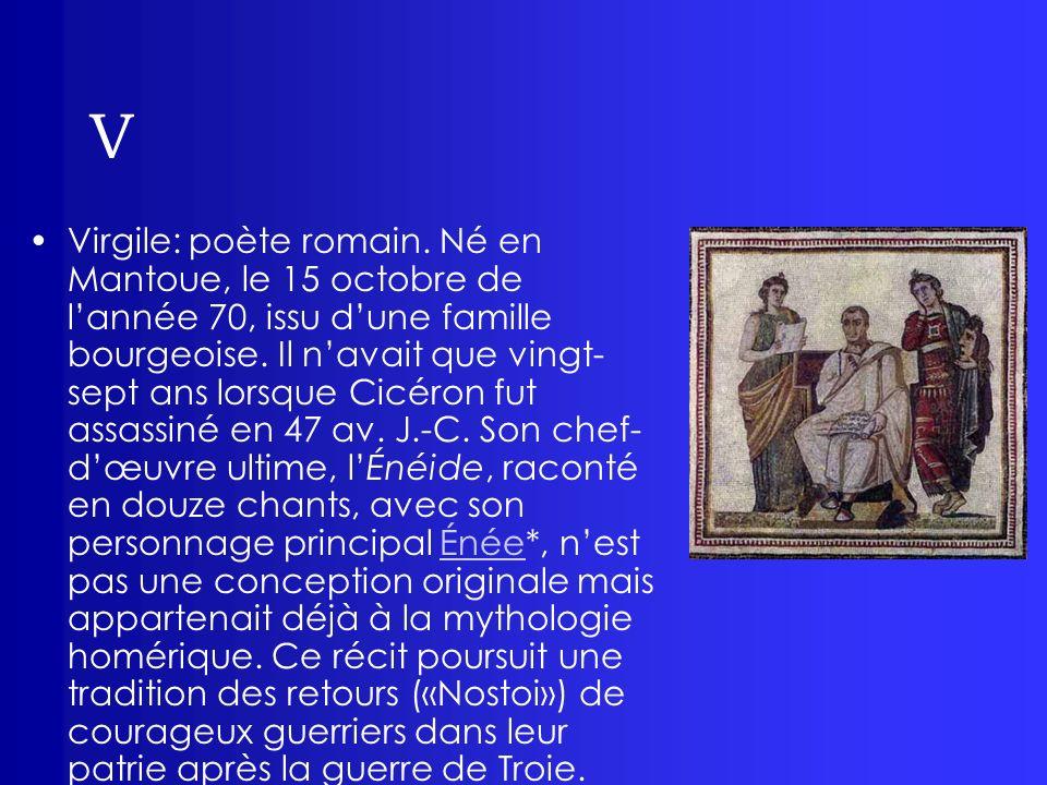 V Virgile: poète romain. Né en Mantoue, le 15 octobre de lannée 70, issu dune famille bourgeoise. Il navait que vingt- sept ans lorsque Cicéron fut as