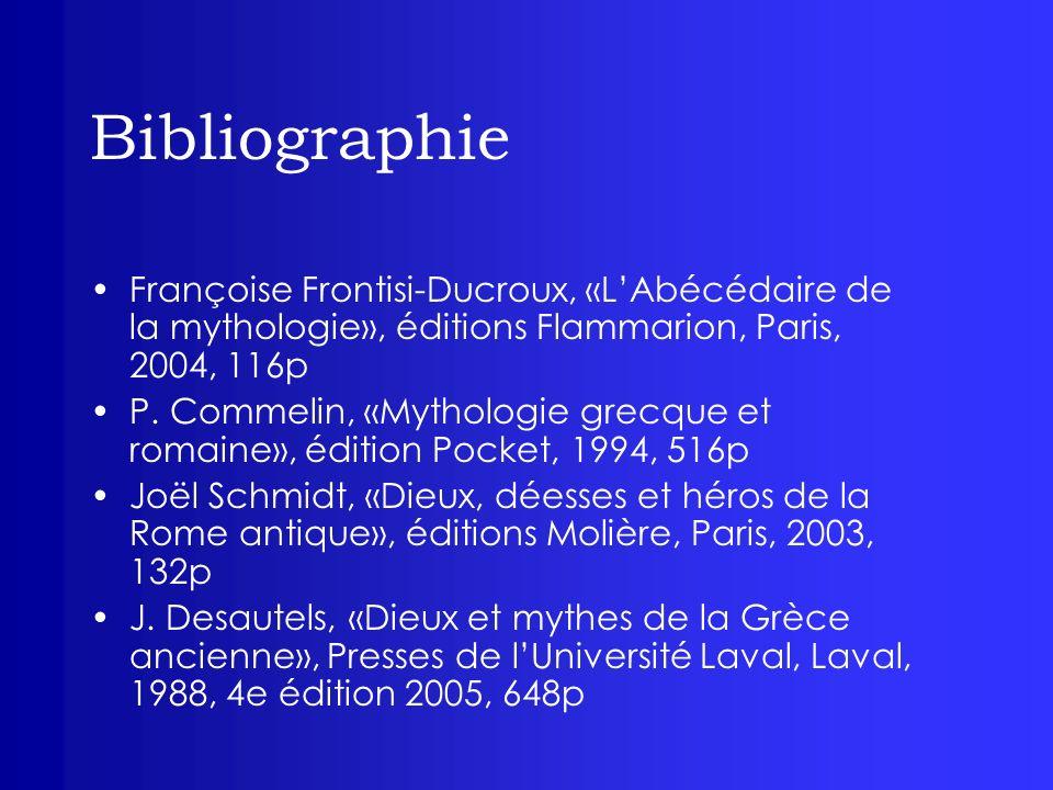 Bibliographie Françoise Frontisi-Ducroux, «LAbécédaire de la mythologie», éditions Flammarion, Paris, 2004, 116p P. Commelin, «Mythologie grecque et r