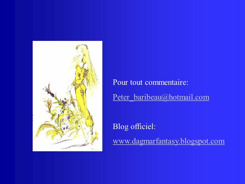 Pour tout commentaire: Peter_baribeau@hotmail.com Blog officiel: www.dagmarfantasy.blogspot.com