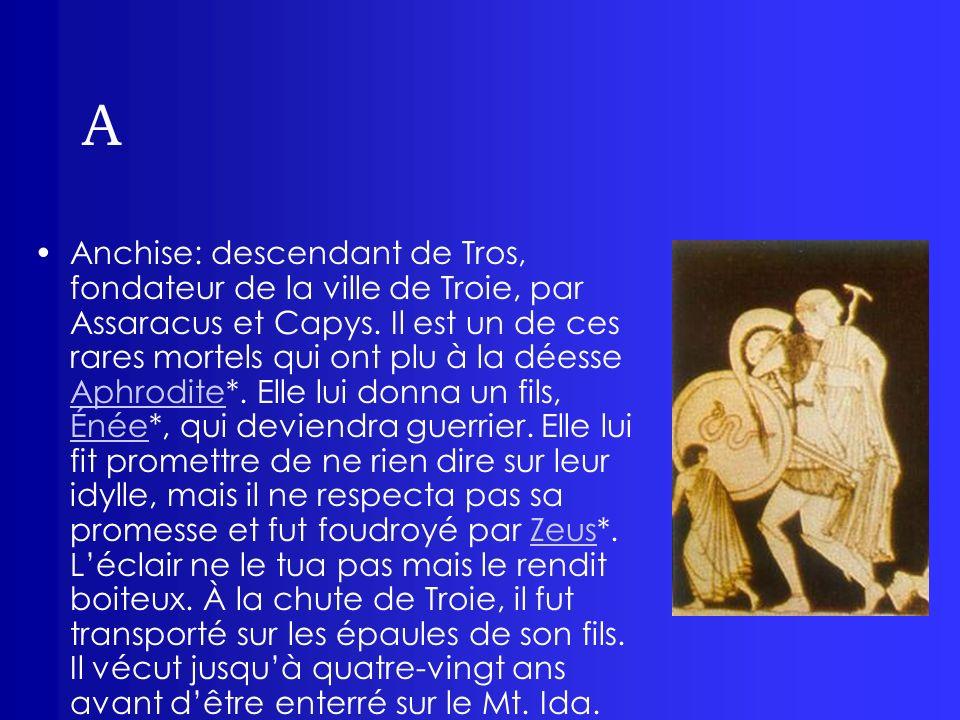 A Anchise: descendant de Tros, fondateur de la ville de Troie, par Assaracus et Capys. Il est un de ces rares mortels qui ont plu à la déesse Aphrodit