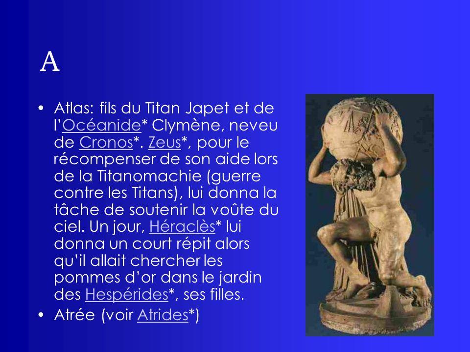 A Atlas: fils du Titan Japet et de lOcéanide* Clymène, neveu de Cronos*. Zeus*, pour le récompenser de son aide lors de la Titanomachie (guerre contre