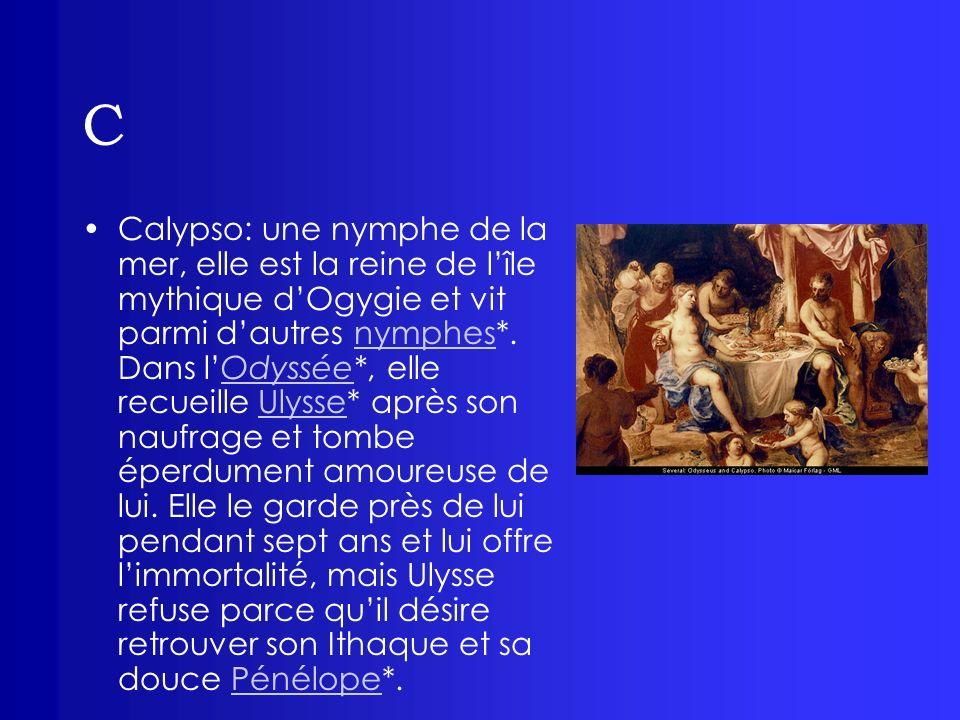 C Calypso: une nymphe de la mer, elle est la reine de lîle mythique dOgygie et vit parmi dautres nymphes*. Dans lOdyssée*, elle recueille Ulysse* aprè