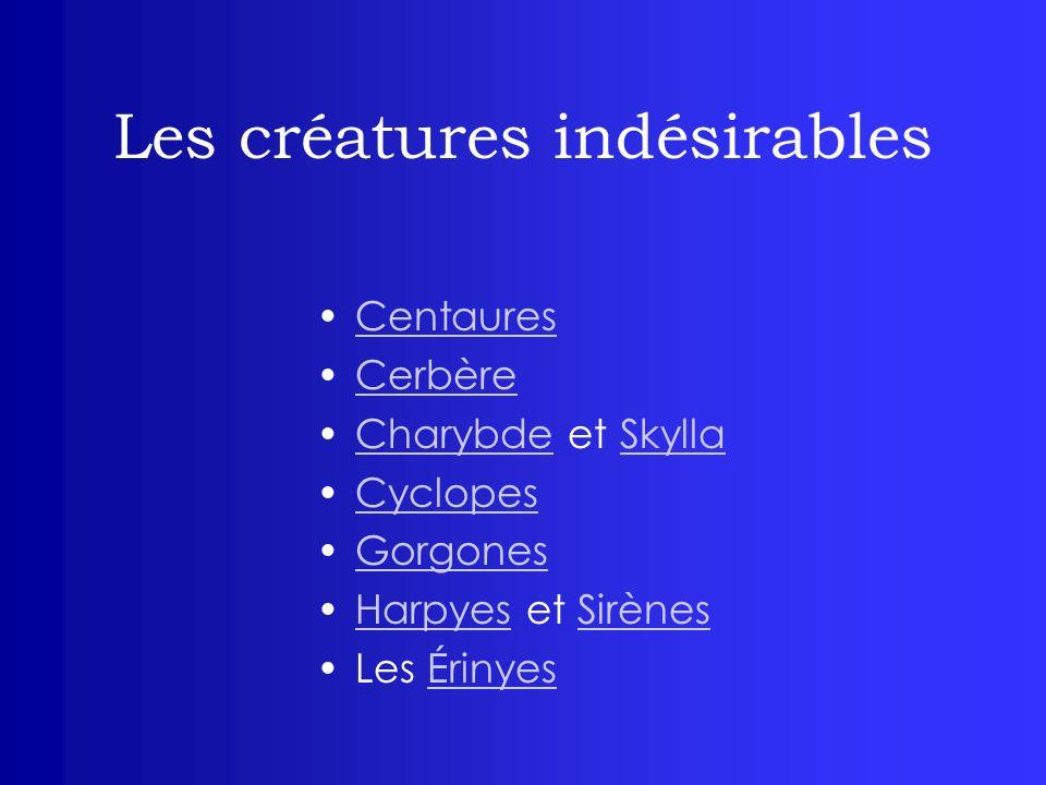 Les créatures indésirables Centaures Cerbère Charybde et SkyllaCharybdeSkylla Cyclopes Gorgones Harpyes et SirènesHarpyesSirènes Les ÉrinyesÉrinyes