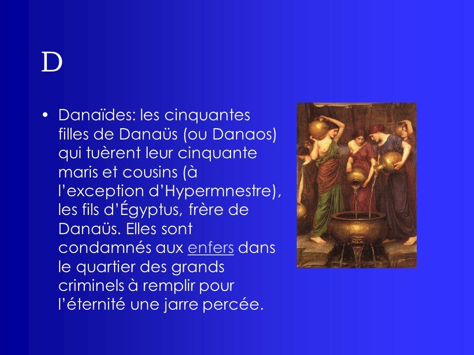 D Danaïdes: les cinquantes filles de Danaüs (ou Danaos) qui tuèrent leur cinquante maris et cousins (à lexception dHypermnestre), les fils dÉgyptus, f