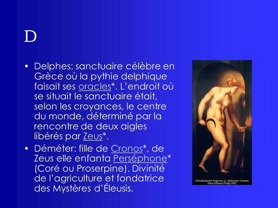 D Delphes: sanctuaire célèbre en Grèce où la pythie delphique faisait ses oracles*. Lendroit où se situait le sanctuaire était, selon les croyances, l