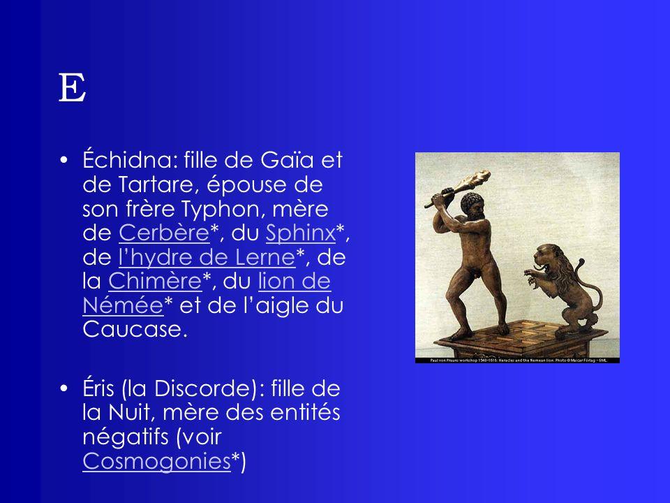 E Échidna: fille de Gaïa et de Tartare, épouse de son frère Typhon, mère de Cerbère*, du Sphinx*, de lhydre de Lerne*, de la Chimère*, du lion de Némé