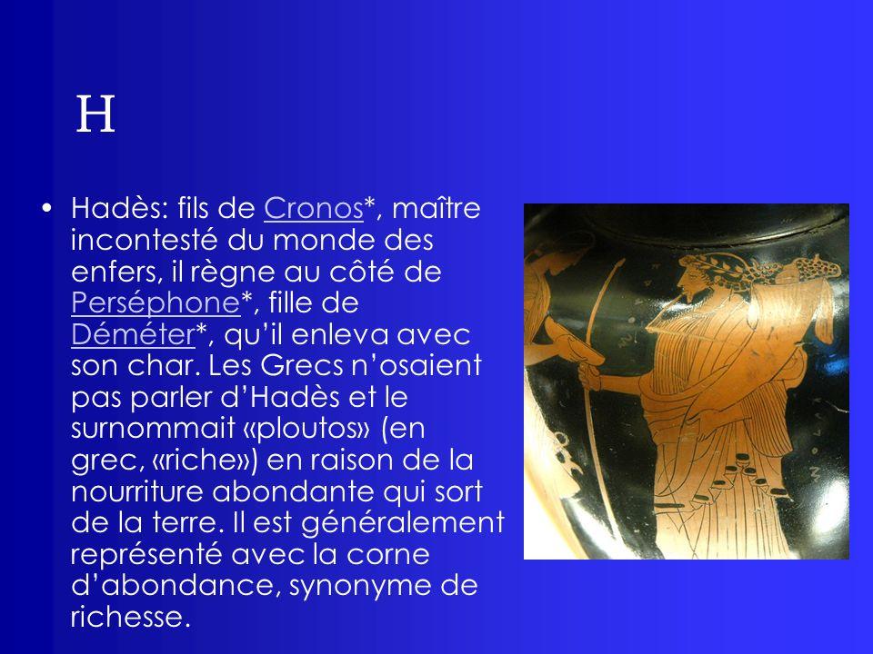 H Harmonie: fille dArès* et dAphrodite*, elle épousa Cadmos*, le fondateur de Thèbes.ArèsAphrodite Cadmos Harpyes: filles de Thaumas et dÉlectre, créatures hybrides à corps doiseau et tête de femme, divinités vengeresses.