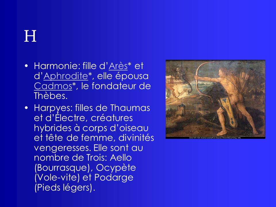 H Harmonie: fille dArès* et dAphrodite*, elle épousa Cadmos*, le fondateur de Thèbes.ArèsAphrodite Cadmos Harpyes: filles de Thaumas et dÉlectre, créa