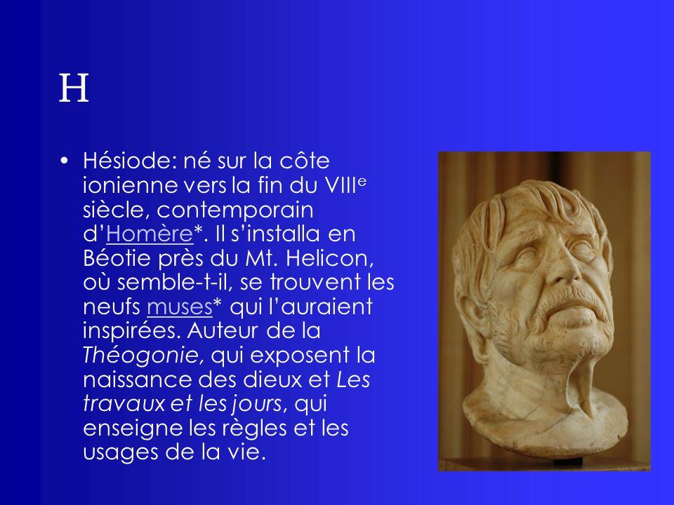 H Hésiode: né sur la côte ionienne vers la fin du VIII e siècle, contemporain dHomère*. Il sinstalla en Béotie près du Mt. Helicon, où semble-t-il, se
