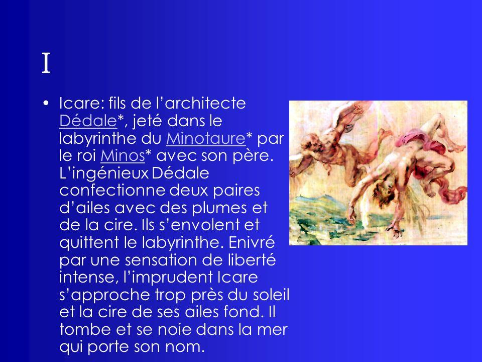 I Icare: fils de larchitecte Dédale*, jeté dans le labyrinthe du Minotaure* par le roi Minos* avec son père. Lingénieux Dédale confectionne deux paire