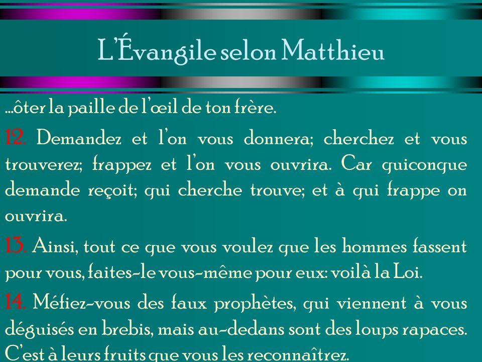 LÉvangile selon Matthieu …ôter la paille de lœil de ton frère. 12. Demandez et lon vous donnera; cherchez et vous trouverez; frappez et lon vous ouvri