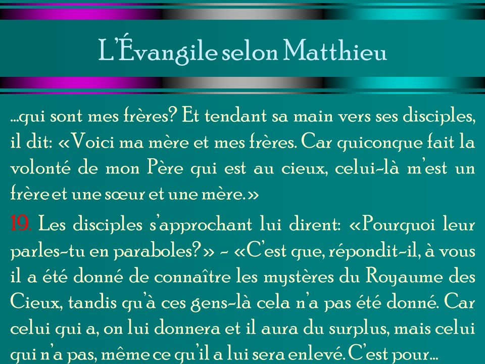 LÉvangile selon Matthieu …qui sont mes frères? Et tendant sa main vers ses disciples, il dit: «Voici ma mère et mes frères. Car quiconque fait la volo