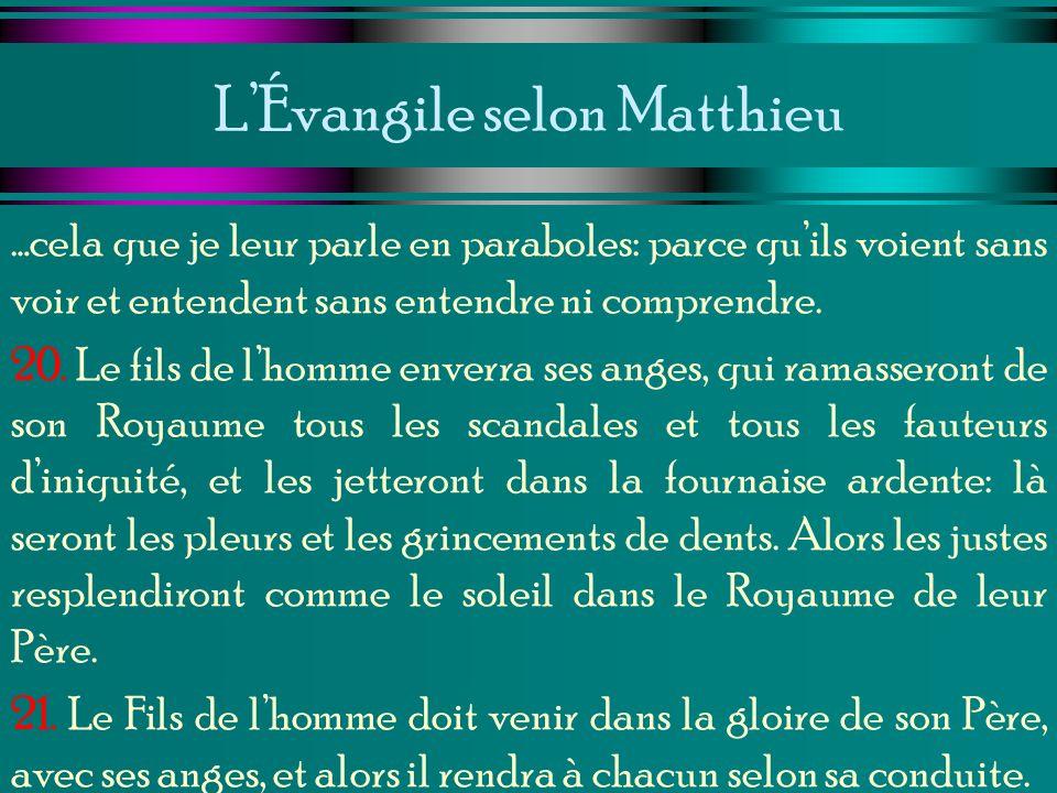 LÉvangile selon Matthieu …cela que je leur parle en paraboles: parce quils voient sans voir et entendent sans entendre ni comprendre. 20. Le fils de l