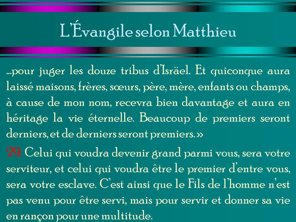 LÉvangile selon Matthieu …pour juger les douze tribus dIsräel. Et quiconque aura laissé maisons, frères, sœurs, père, mère, enfants ou champs, à cause