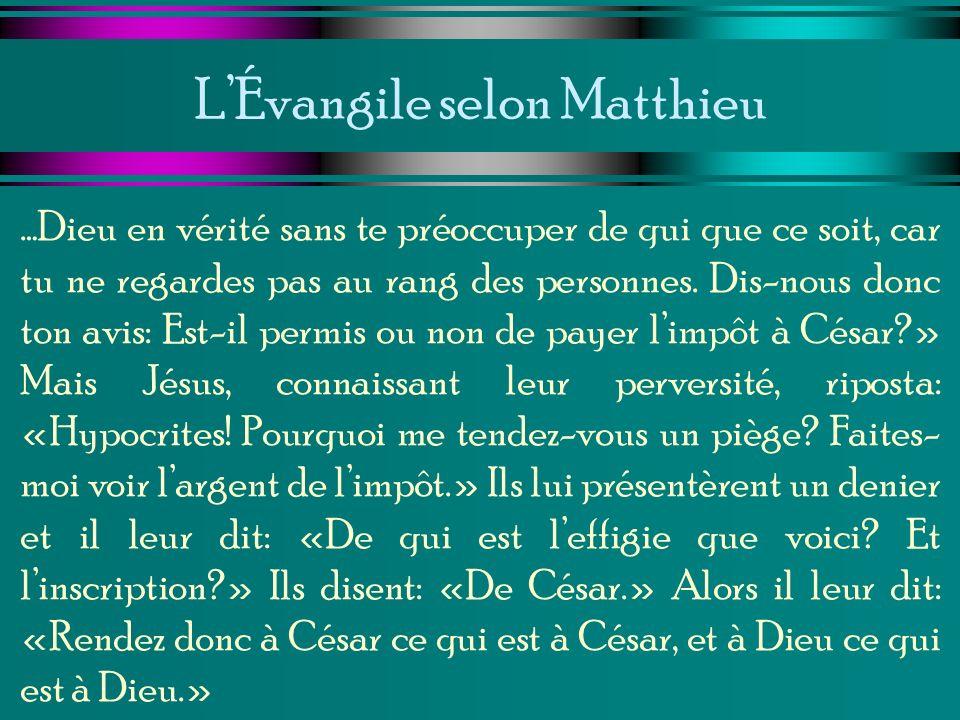 LÉvangile selon Matthieu …Dieu en vérité sans te préoccuper de qui que ce soit, car tu ne regardes pas au rang des personnes. Dis-nous donc ton avis: