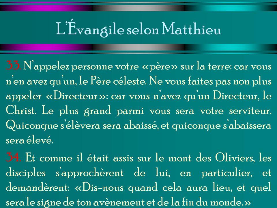 LÉvangile selon Matthieu 33. Nappelez personne votre «père» sur la terre: car vous nen avez quun, le Père céleste. Ne vous faites pas non plus appeler
