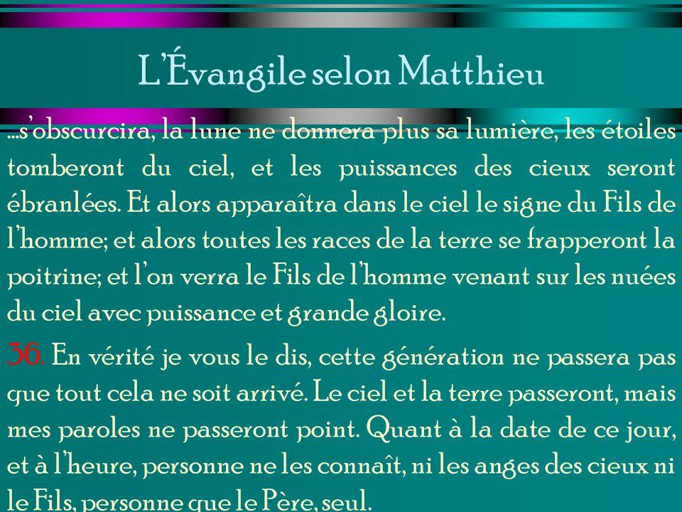 LÉvangile selon Matthieu …sobscurcira, la lune ne donnera plus sa lumière, les étoiles tomberont du ciel, et les puissances des cieux seront ébranlées