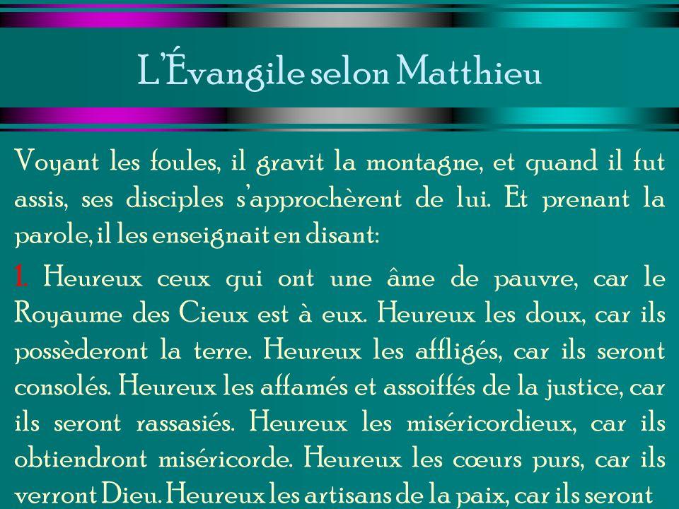 LÉvangile selon Matthieu Voyant les foules, il gravit la montagne, et quand il fut assis, ses disciples sapprochèrent de lui. Et prenant la parole, il