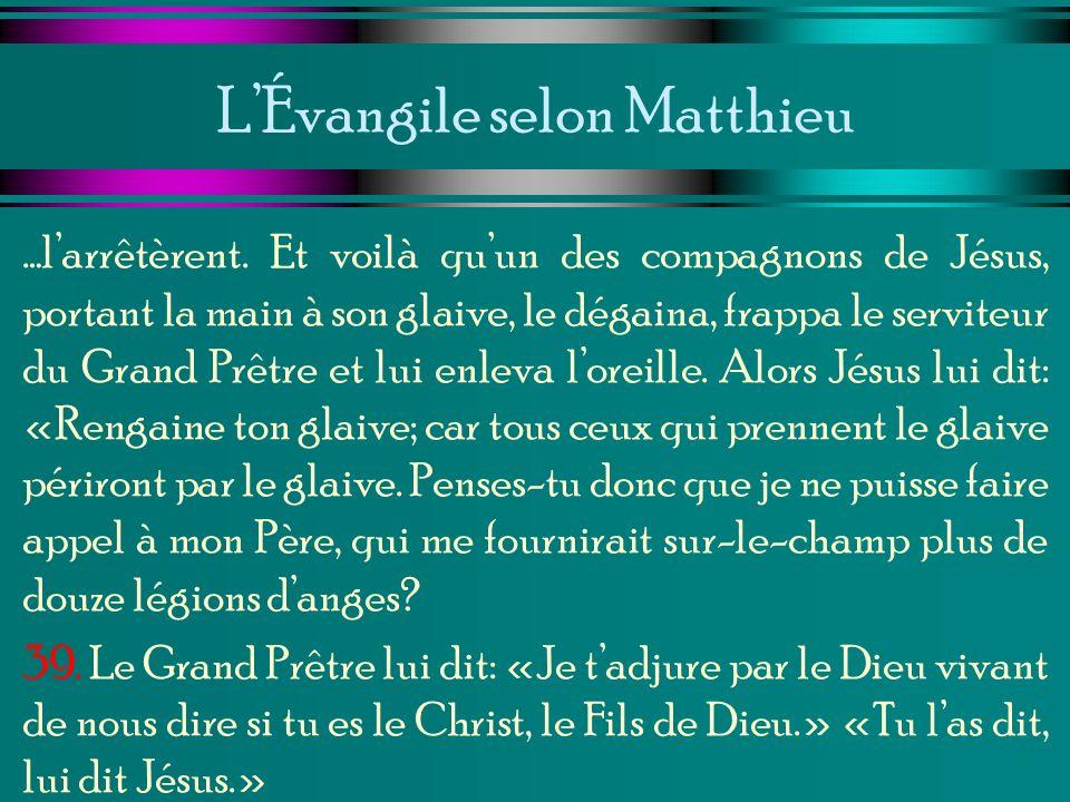 LÉvangile selon Matthieu …larrêtèrent. Et voilà quun des compagnons de Jésus, portant la main à son glaive, le dégaina, frappa le serviteur du Grand P