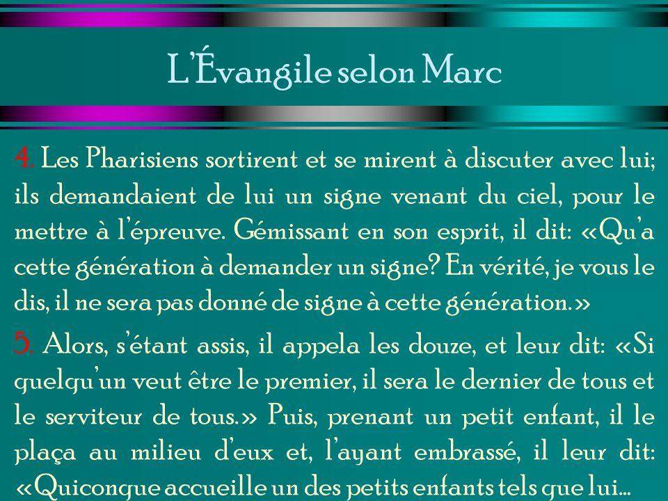 LÉvangile selon Marc 4. Les Pharisiens sortirent et se mirent à discuter avec lui; ils demandaient de lui un signe venant du ciel, pour le mettre à lé