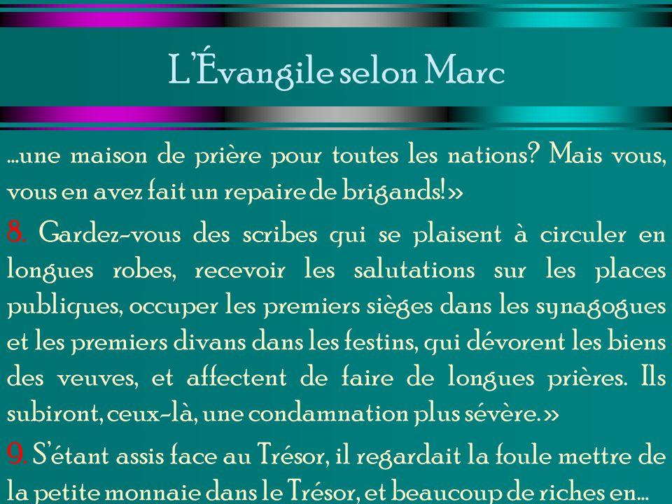 LÉvangile selon Marc …une maison de prière pour toutes les nations? Mais vous, vous en avez fait un repaire de brigands!» 8. Gardez-vous des scribes q