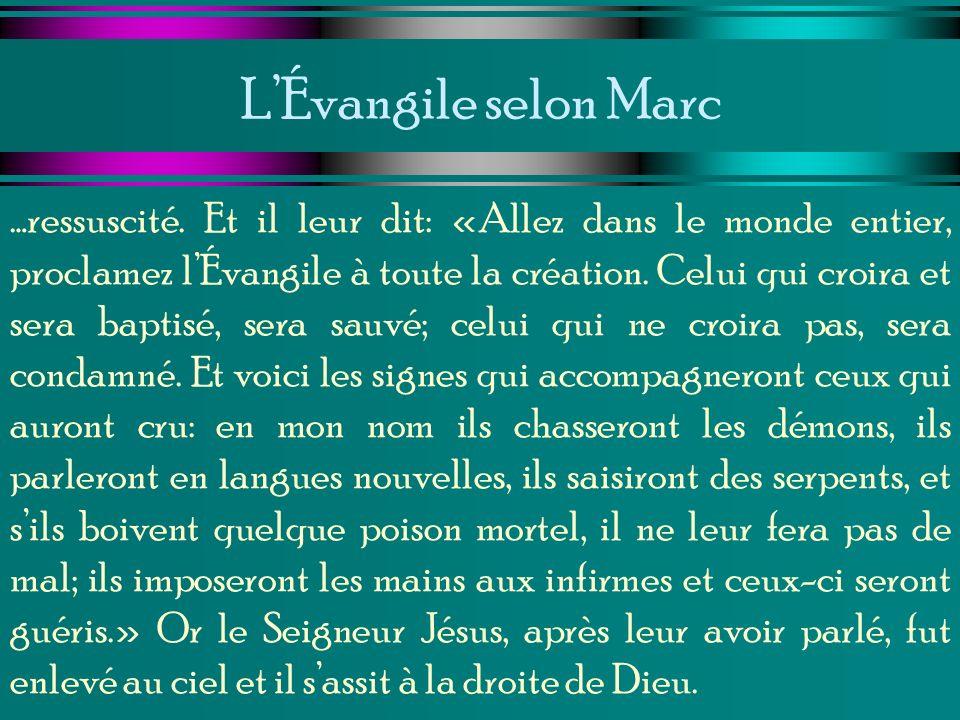 LÉvangile selon Marc …ressuscité. Et il leur dit: «Allez dans le monde entier, proclamez lÉvangile à toute la création. Celui qui croira et sera bapti