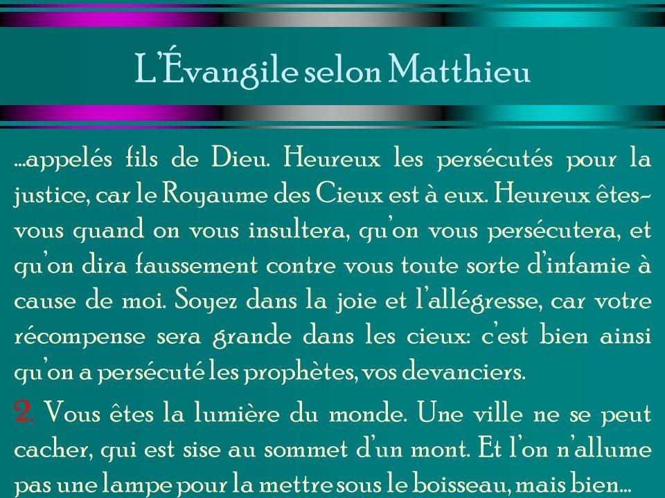 LÉvangile selon Matthieu …appelés fils de Dieu. Heureux les persécutés pour la justice, car le Royaume des Cieux est à eux. Heureux êtes- vous quand o