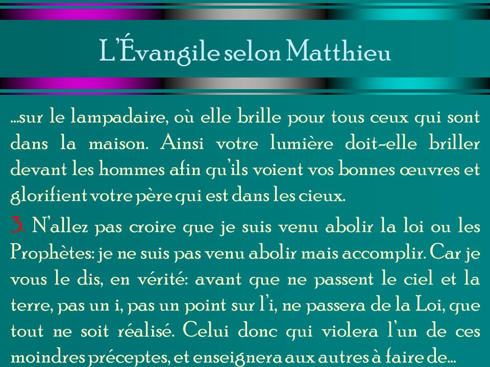LÉvangile selon Matthieu …sur le lampadaire, où elle brille pour tous ceux qui sont dans la maison. Ainsi votre lumière doit-elle briller devant les h