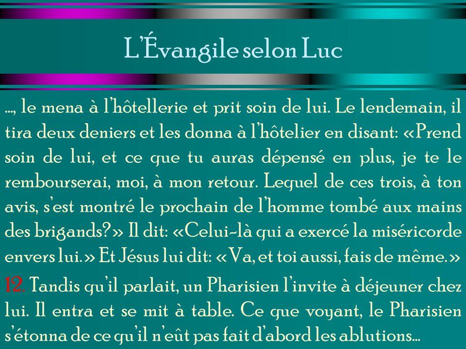 LÉvangile selon Luc …, le mena à lhôtellerie et prit soin de lui. Le lendemain, il tira deux deniers et les donna à lhôtelier en disant: «Prend soin d