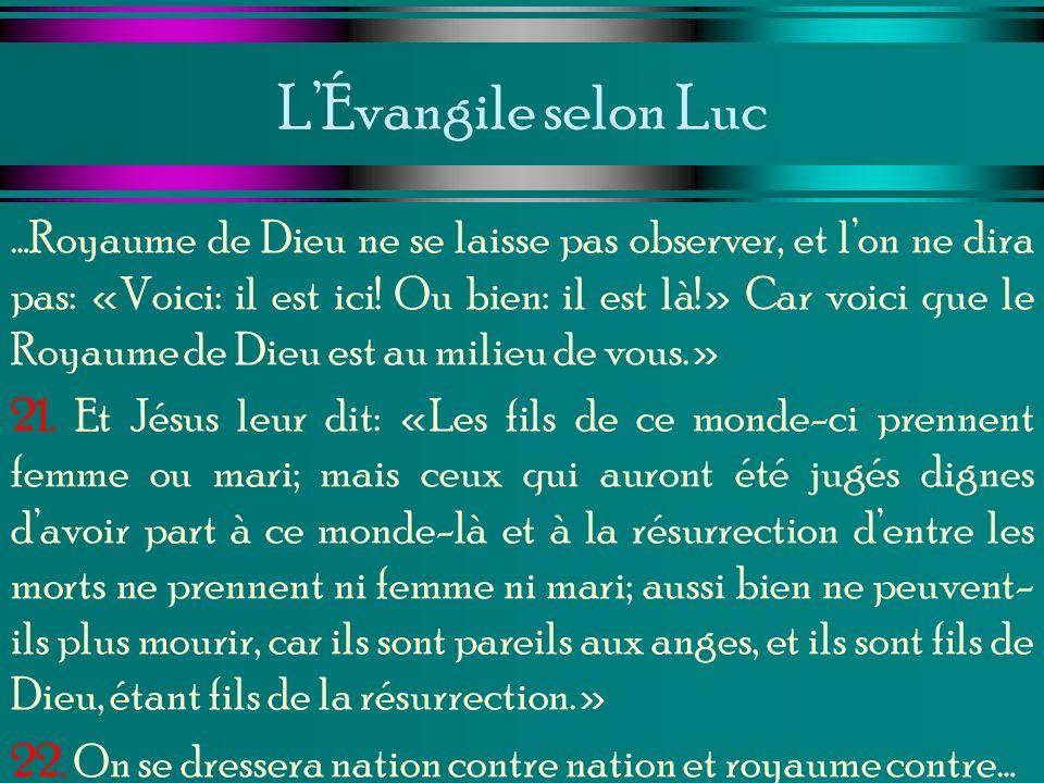 LÉvangile selon Luc …Royaume de Dieu ne se laisse pas observer, et lon ne dira pas: «Voici: il est ici! Ou bien: il est là!» Car voici que le Royaume