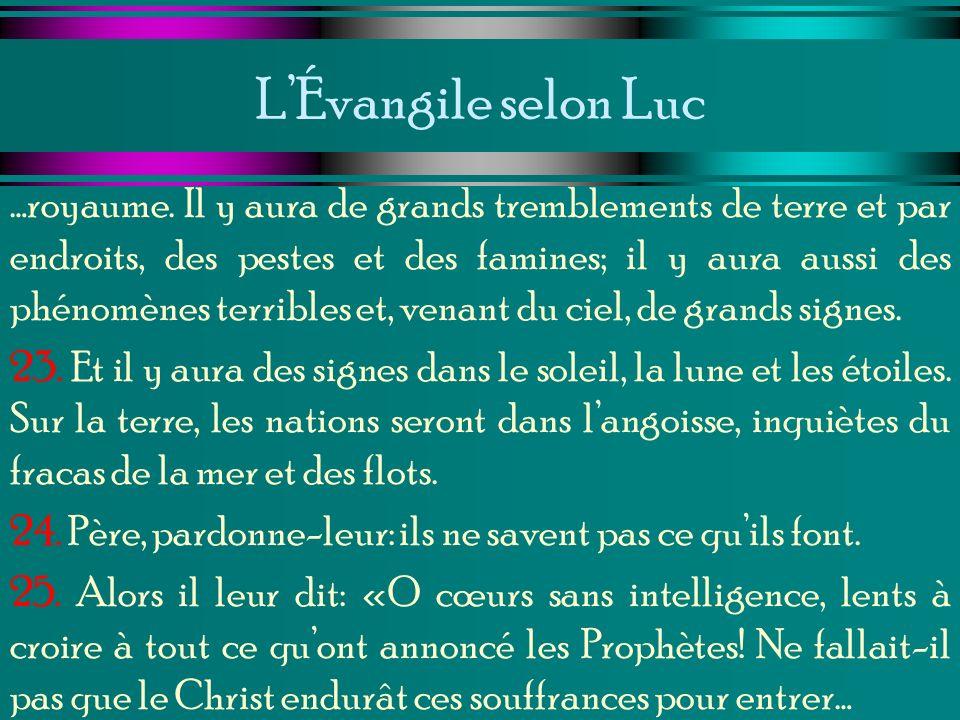 LÉvangile selon Luc …royaume. Il y aura de grands tremblements de terre et par endroits, des pestes et des famines; il y aura aussi des phénomènes ter