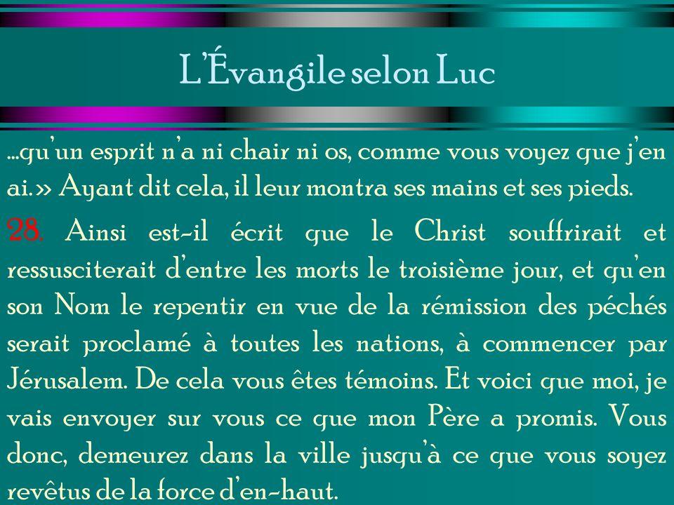 LÉvangile selon Luc …quun esprit na ni chair ni os, comme vous voyez que jen ai.» Ayant dit cela, il leur montra ses mains et ses pieds. 28. Ainsi est