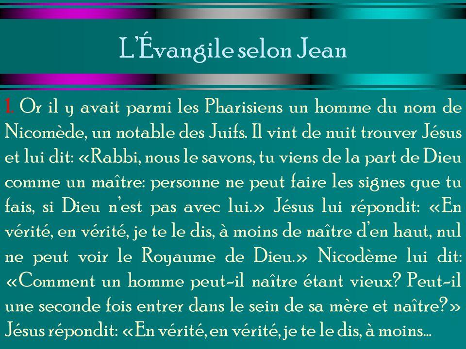 LÉvangile selon Jean 1. Or il y avait parmi les Pharisiens un homme du nom de Nicomède, un notable des Juifs. Il vint de nuit trouver Jésus et lui dit