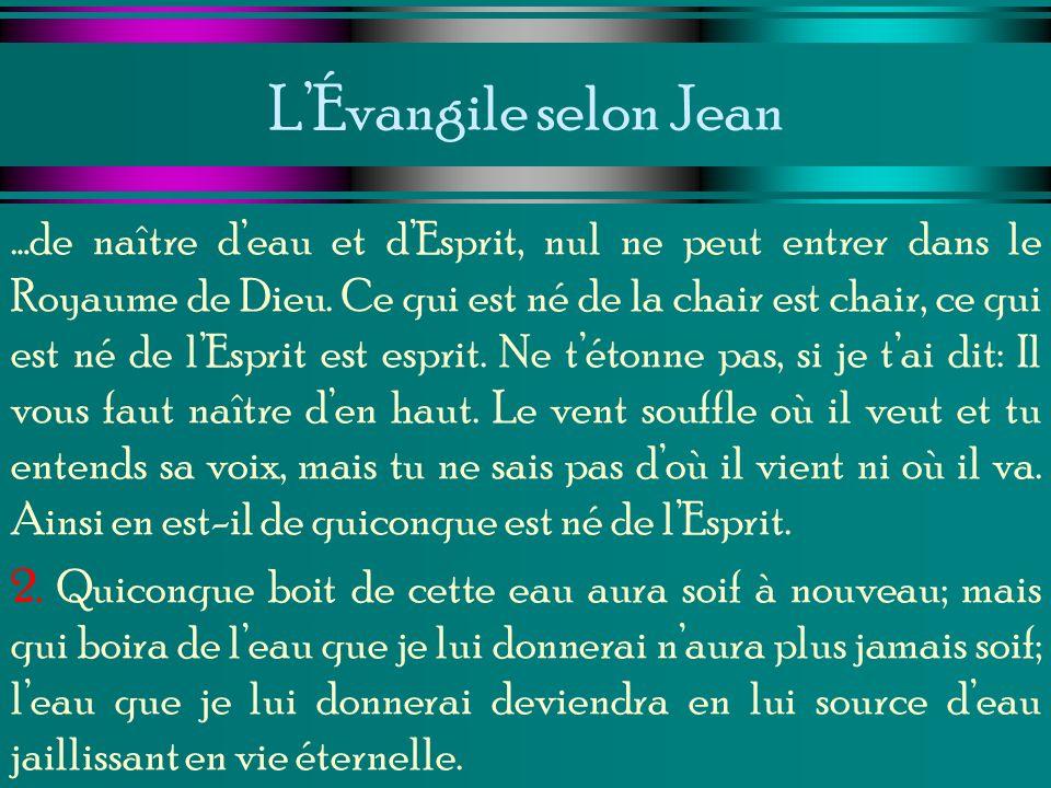 LÉvangile selon Jean …de naître deau et dEsprit, nul ne peut entrer dans le Royaume de Dieu. Ce qui est né de la chair est chair, ce qui est né de lEs