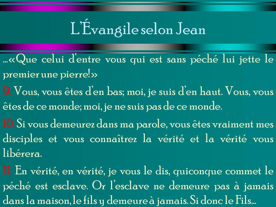LÉvangile selon Jean …«Que celui dentre vous qui est sans péché lui jette le premier une pierre!» 9. Vous, vous êtes den bas; moi, je suis den haut. V