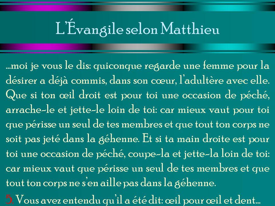 LÉvangile selon Matthieu …moi je vous le dis: quiconque regarde une femme pour la désirer a déjà commis, dans son cœur, ladultère avec elle. Que si to