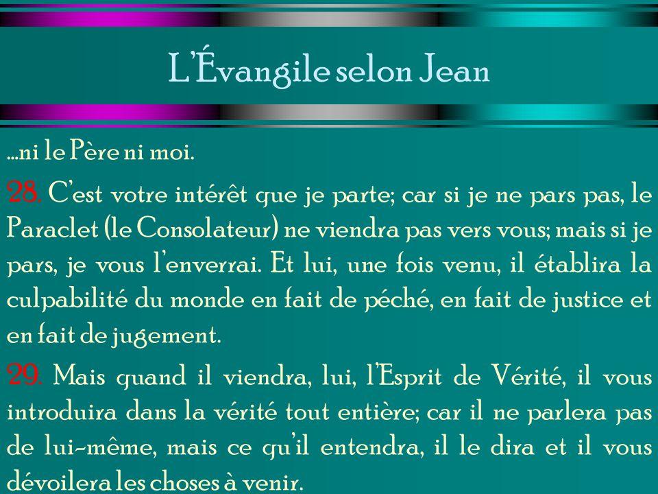 LÉvangile selon Jean …ni le Père ni moi. 28. Cest votre intérêt que je parte; car si je ne pars pas, le Paraclet (le Consolateur) ne viendra pas vers