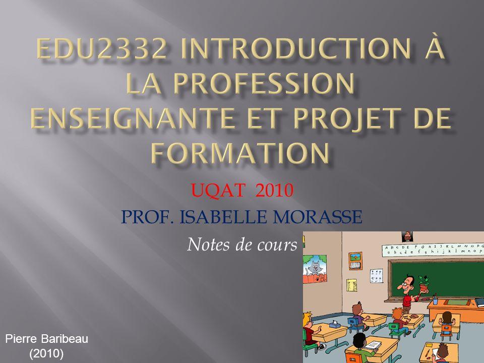 UQAT 2010 PROF. ISABELLE MORASSE Notes de cours Pierre Baribeau (2010)