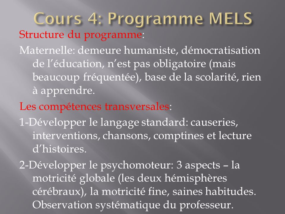 Structure du programme: Maternelle: demeure humaniste, démocratisation de léducation, nest pas obligatoire (mais beaucoup fréquentée), base de la scol