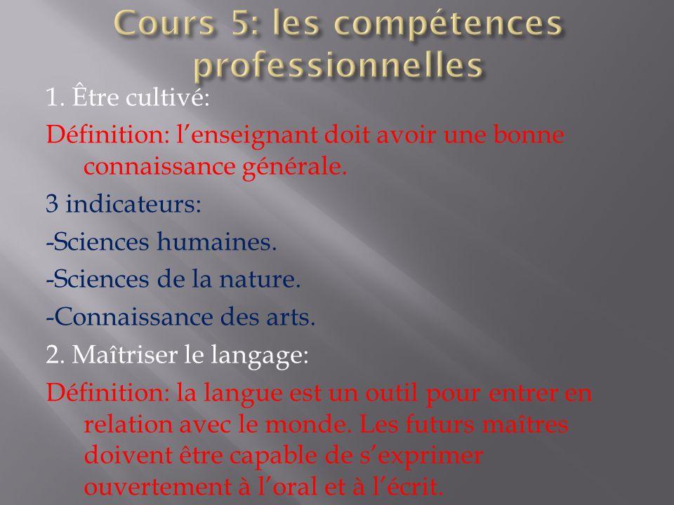 1. Être cultivé: Définition: lenseignant doit avoir une bonne connaissance générale. 3 indicateurs: -Sciences humaines. -Sciences de la nature. -Conna