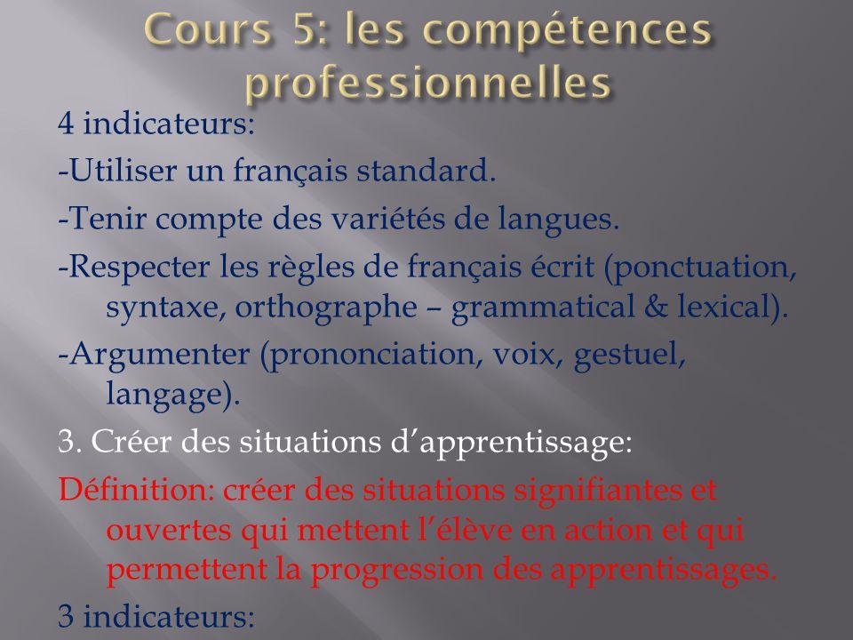 4 indicateurs: -Utiliser un français standard. -Tenir compte des variétés de langues. -Respecter les règles de français écrit (ponctuation, syntaxe, o