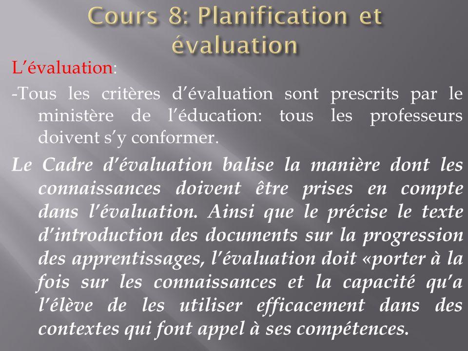 Lévaluation: -Tous les critères dévaluation sont prescrits par le ministère de léducation: tous les professeurs doivent sy conformer. Le Cadre dévalua