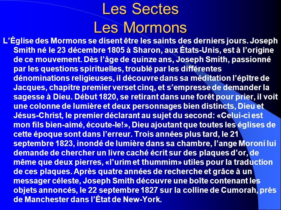 Les Sectes Les Mormons LÉglise des Mormons se disent être les saints des derniers jours. Joseph Smith né le 23 décembre 1805 à Sharon, aux États-Unis,