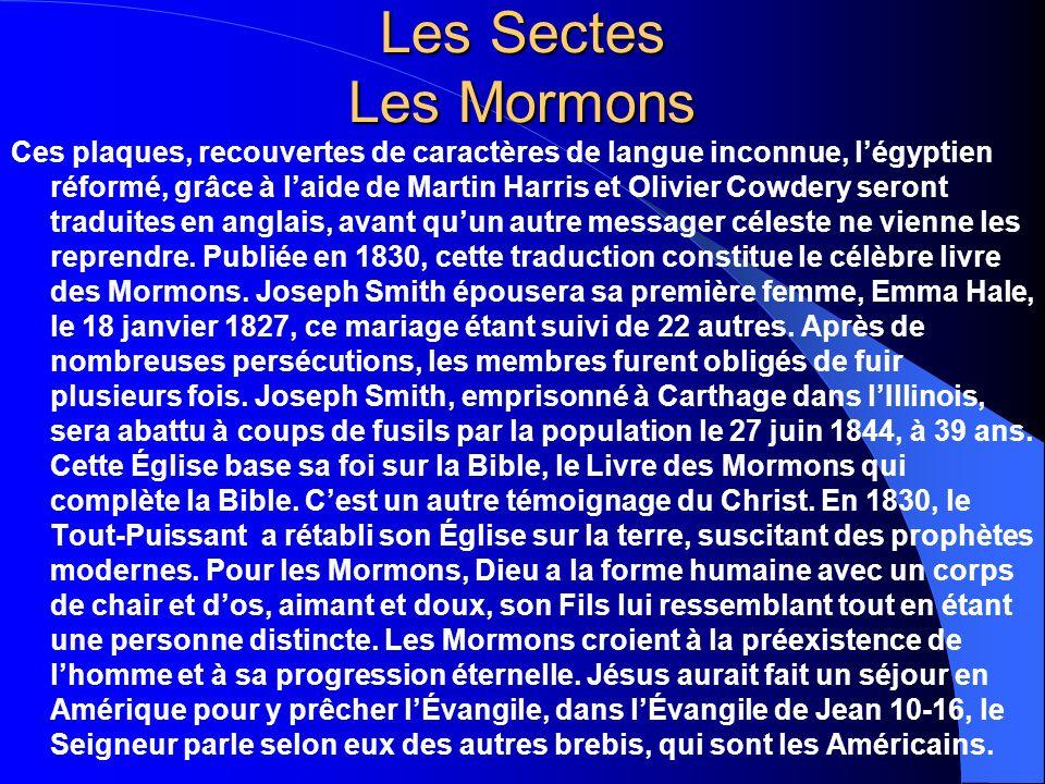 Les Sectes Les Mormons Ces plaques, recouvertes de caractères de langue inconnue, légyptien réformé, grâce à laide de Martin Harris et Olivier Cowdery