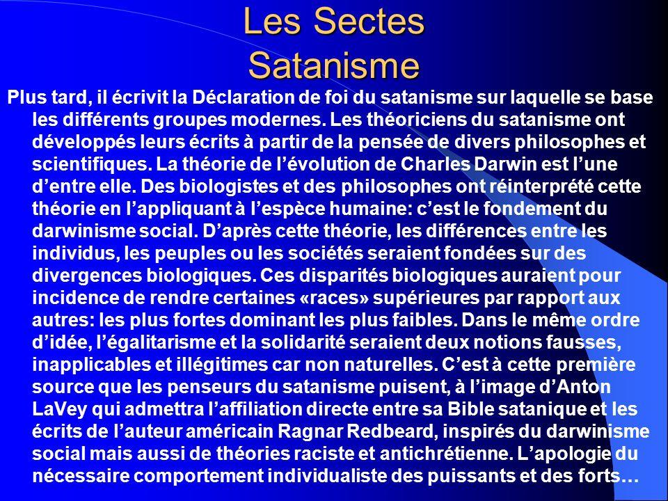 Les Sectes Satanisme Plus tard, il écrivit la Déclaration de foi du satanisme sur laquelle se base les différents groupes modernes. Les théoriciens du